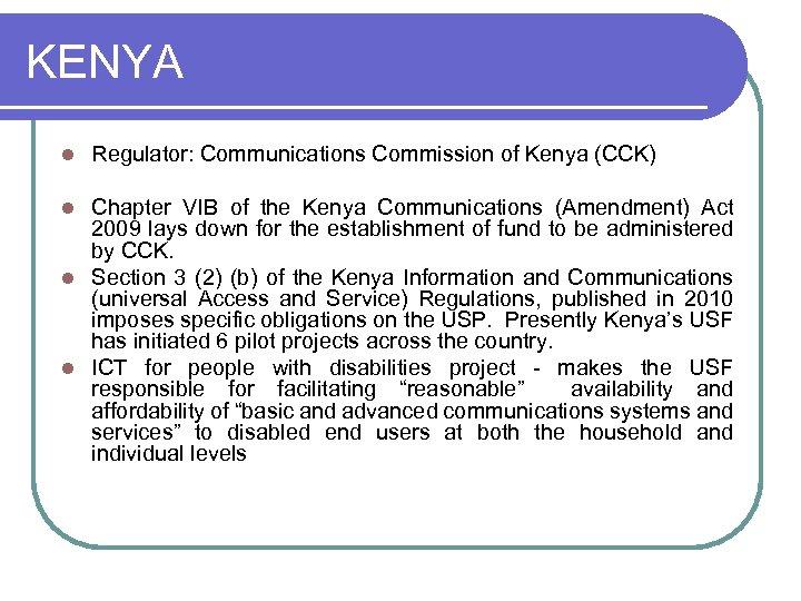 KENYA l Regulator: Communications Commission of Kenya (CCK) Chapter VIB of the Kenya Communications