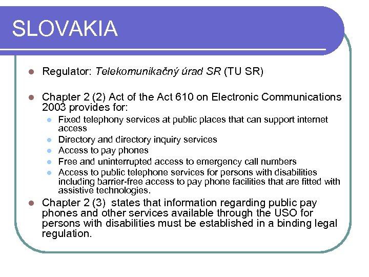 SLOVAKIA l Regulator: Telekomunikačný úrad SR (TU SR) l Chapter 2 (2) Act of