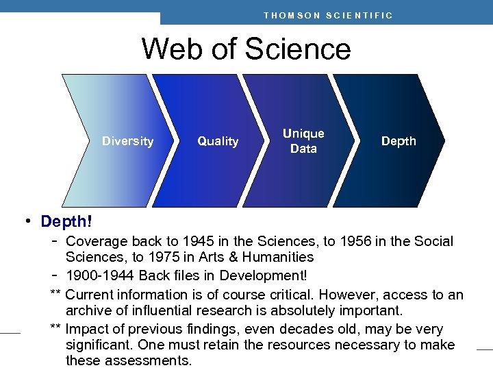THOMSON SCIENTIFIC Web of Science Diversity Quality Unique Data Depth • Depth! – Coverage