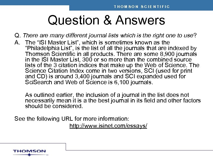 THOMSON SCIENTIFIC Question & Answers Q. There are many different journal lists which is