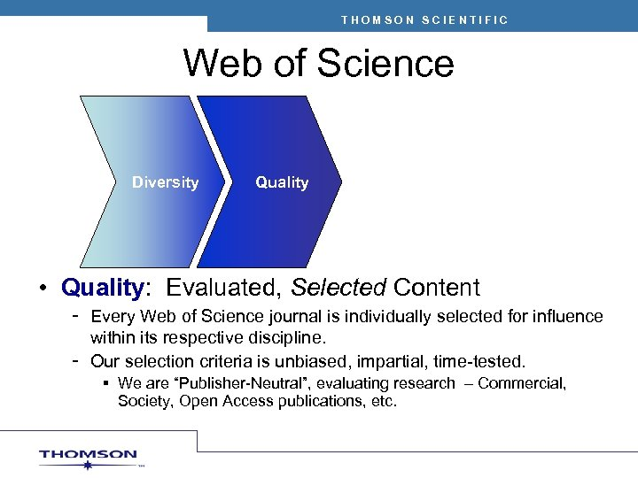THOMSON SCIENTIFIC Web of Science Diversity Quality • Quality: Evaluated, Selected Content – Every