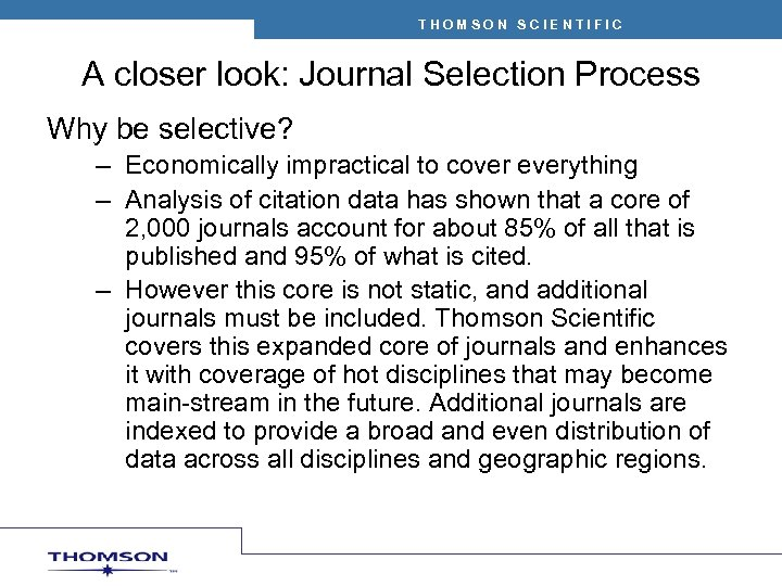 THOMSON SCIENTIFIC A closer look: Journal Selection Process Why be selective? – Economically impractical