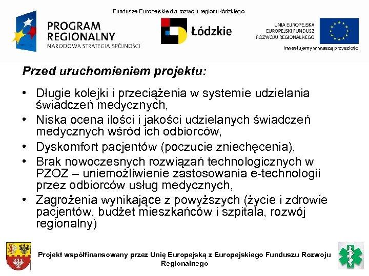 Fundusze Europejskie dla rozwoju regionu łódzkiego Inwestujemy w waszą przyszłość Przed uruchomieniem projektu: •