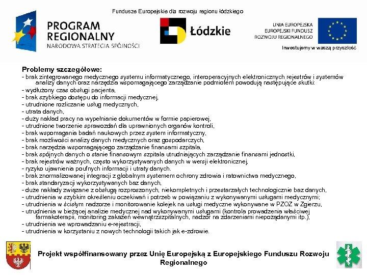 Fundusze Europejskie dla rozwoju regionu łódzkiego Inwestujemy w waszą przyszłość Problemy szczegółowe: - brak