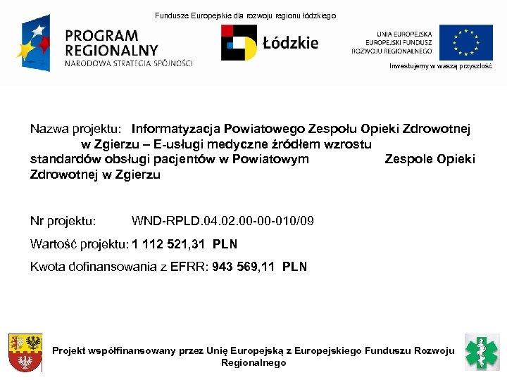Fundusze Europejskie dla rozwoju regionu łódzkiego Inwestujemy w waszą przyszłość Nazwa projektu: Informatyzacja Powiatowego