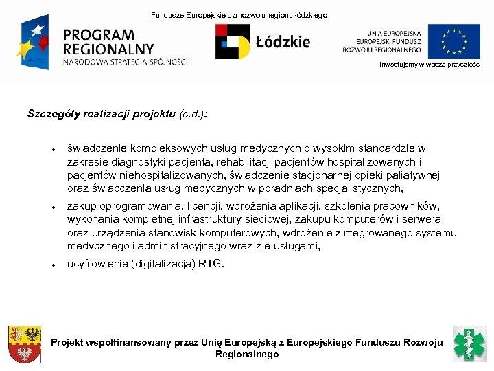 Fundusze Europejskie dla rozwoju regionu łódzkiego Inwestujemy w waszą przyszłość Szczegóły realizacji projektu (c.