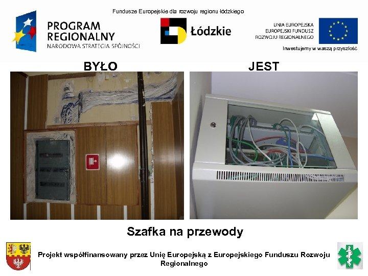 Fundusze Europejskie dla rozwoju regionu łódzkiego Inwestujemy w waszą przyszłość BYŁO JEST Szafka na