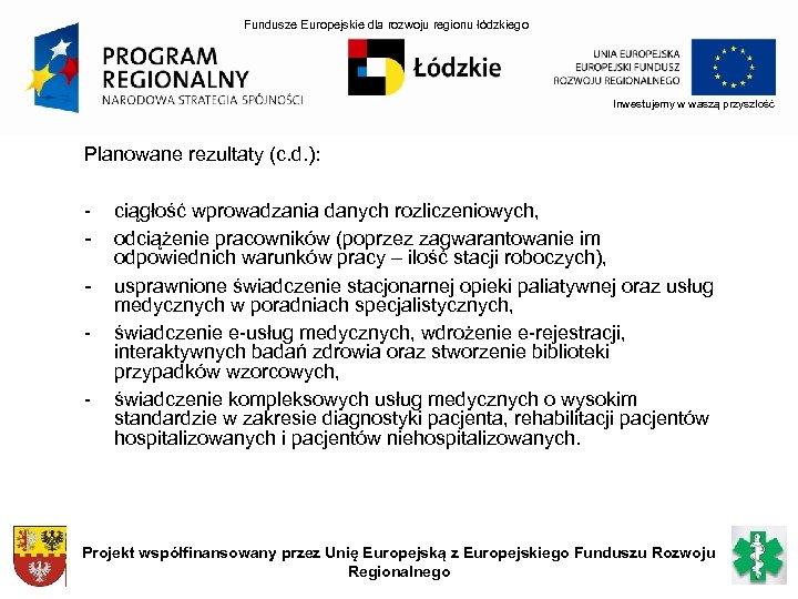 Fundusze Europejskie dla rozwoju regionu łódzkiego Inwestujemy w waszą przyszłość Planowane rezultaty (c. d.