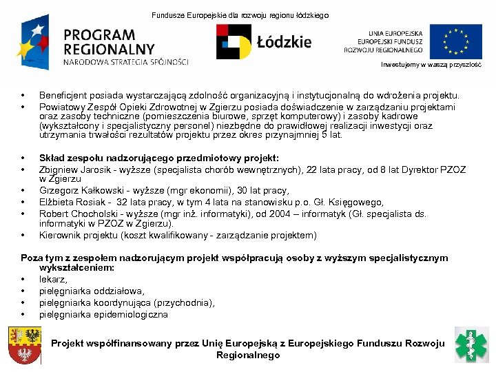 Fundusze Europejskie dla rozwoju regionu łódzkiego Inwestujemy w waszą przyszłość • • Beneficjent posiada