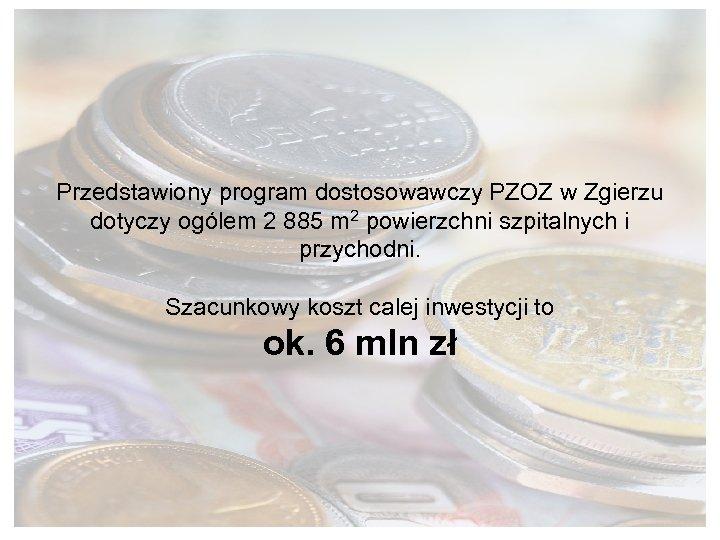 Przedstawiony program dostosowawczy PZOZ w Zgierzu dotyczy ogólem 2 885 m 2 powierzchni szpitalnych