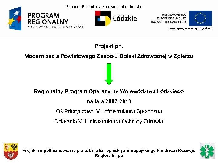 Fundusze Europejskie dla rozwoju regionu łódzkiego Inwestujemy w waszą przyszłość Projekt pn. Modernizacja Powiatowego