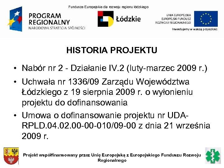 Fundusze Europejskie dla rozwoju regionu łódzkiego Inwestujemy w waszą przyszłość HISTORIA PROJEKTU • Nabór