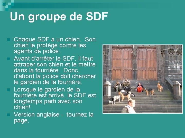 Un groupe de SDF n n Chaque SDF a un chien. Son chien le