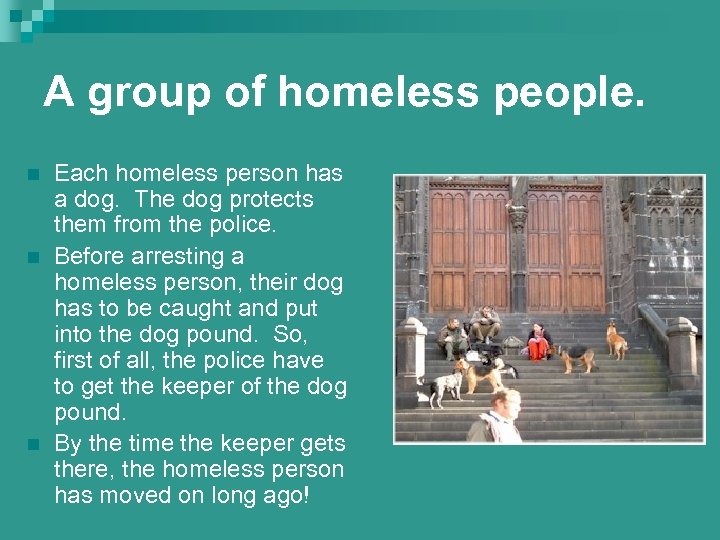 A group of homeless people. n n n Each homeless person has a dog.