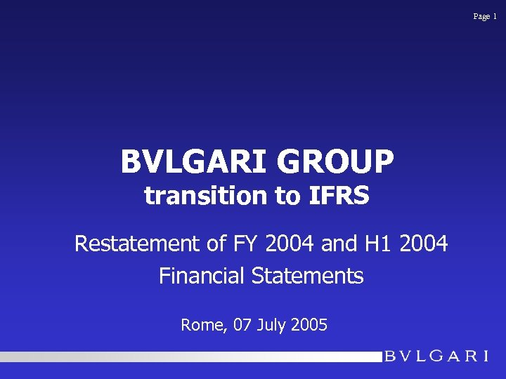 Page 1 BVLGARI GROUP transition to IFRS Restatement of FY 2004 and H 1