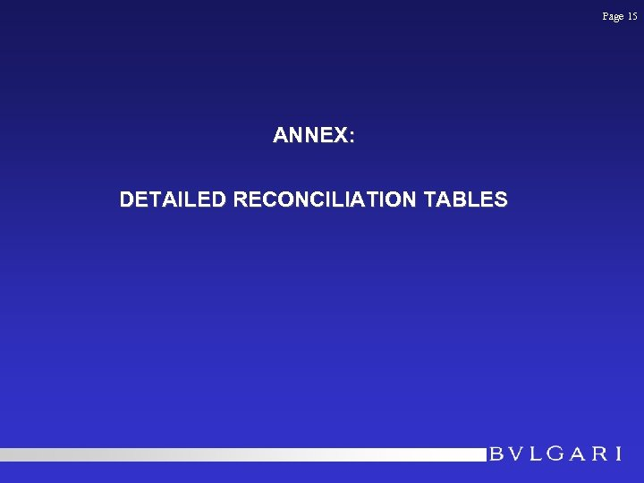 Page 15 ANNEX: DETAILED RECONCILIATION TABLES