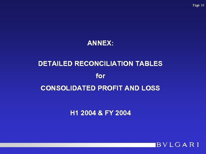 Page 16 ANNEX: DETAILED RECONCILIATION TABLES for CONSOLIDATED PROFIT AND LOSS H 1 2004
