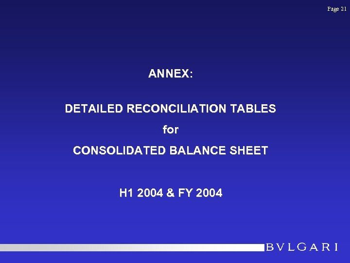 Page 21 ANNEX: DETAILED RECONCILIATION TABLES for CONSOLIDATED BALANCE SHEET H 1 2004 &