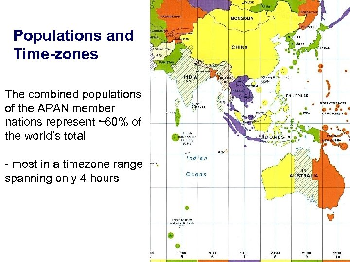 Populations and Time-zones The combined populations of the APAN member nations represent ~60% of
