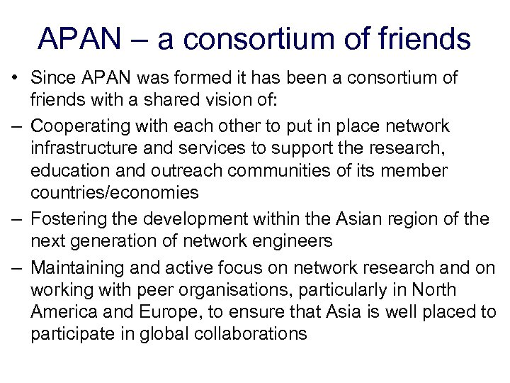 APAN – a consortium of friends • Since APAN was formed it has been