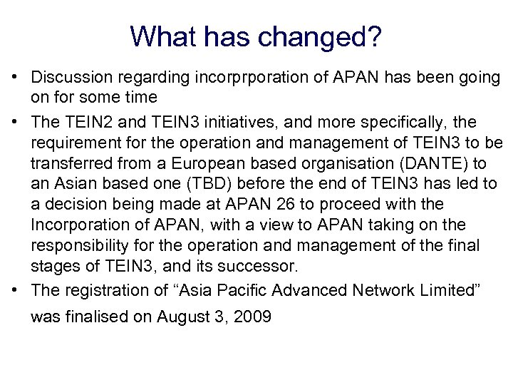 What has changed? • Discussion regarding incorprporation of APAN has been going on for