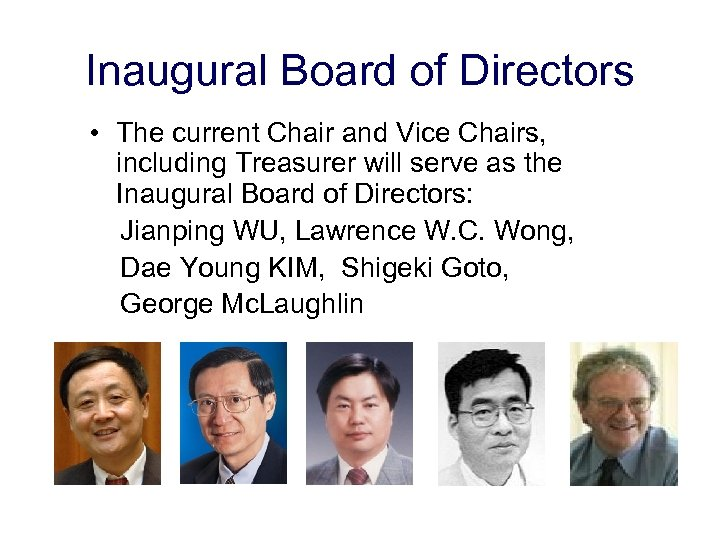 Inaugural Board of Directors • The current Chair and Vice Chairs, including Treasurer will