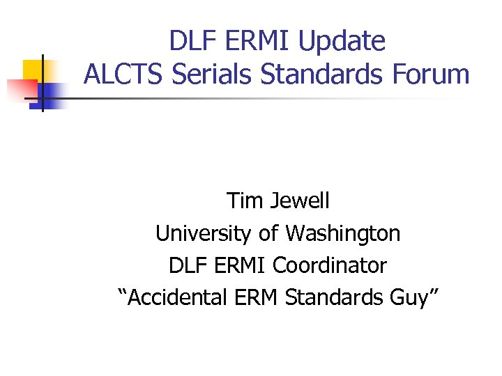 DLF ERMI Update ALCTS Serials Standards Forum Tim Jewell University of Washington DLF ERMI