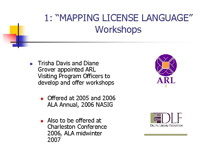 "1: ""MAPPING LICENSE LANGUAGE"" Workshops n Trisha Davis and Diane Grover appointed ARL Visiting"