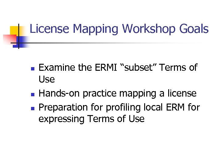 "License Mapping Workshop Goals n n n Examine the ERMI ""subset"" Terms of Use"