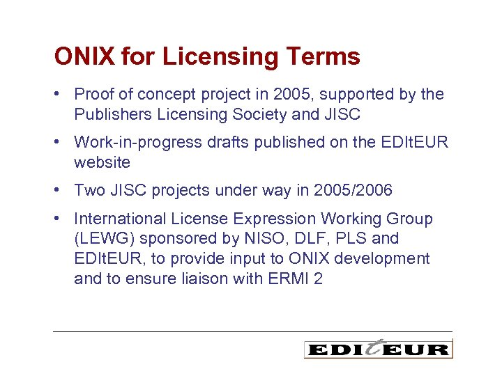 ONIX for Licensing Terms • Proof of concept project in 2005, supported by the
