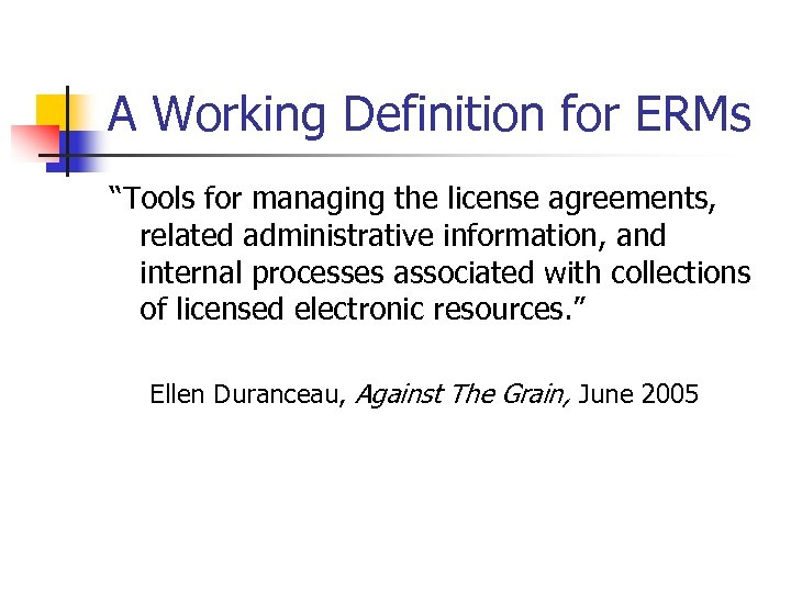 "A Working Definition for ERMs ""Tools for managing the license agreements, related administrative information,"