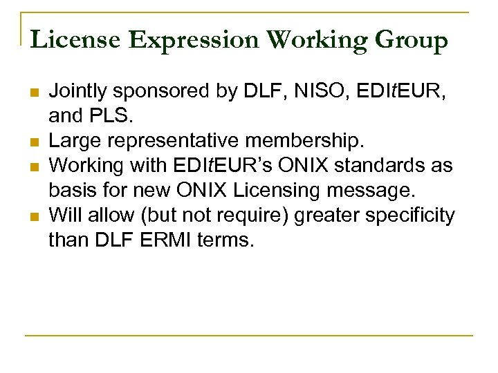 License Expression Working Group n n Jointly sponsored by DLF, NISO, EDIt. EUR, and