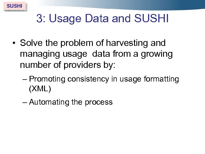 SUSHI 3: Usage Data and SUSHI • Solve the problem of harvesting and managing