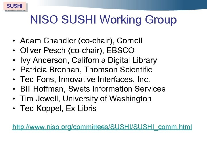 SUSHI NISO SUSHI Working Group • • Adam Chandler (co-chair), Cornell Oliver Pesch (co-chair),