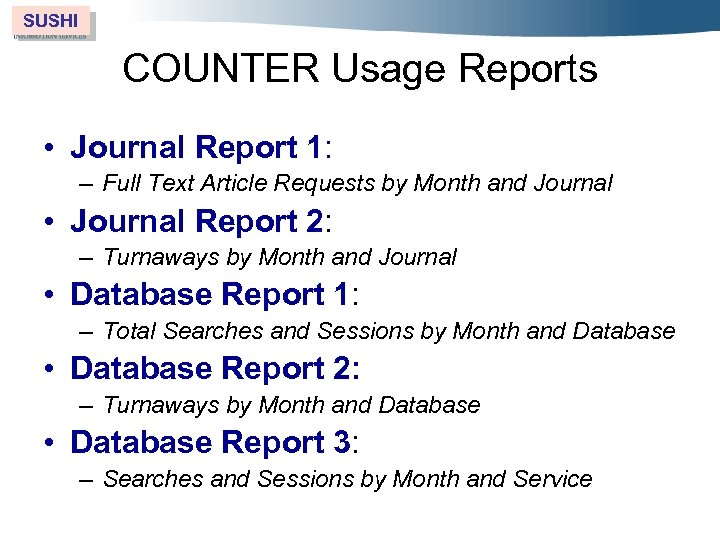 SUSHI COUNTER Usage Reports • Journal Report 1: – Full Text Article Requests by