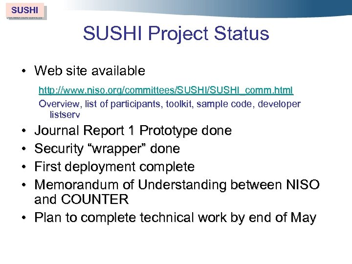 SUSHI Project Status • Web site available http: //www. niso. org/committees/SUSHI_comm. html Overview, list