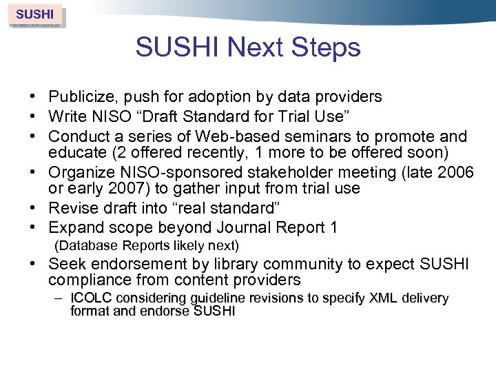 SUSHI Next Steps • Publicize, push for adoption by data providers • Write NISO