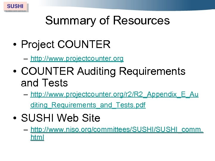 SUSHI Summary of Resources • Project COUNTER – http: //www. projectcounter. org • COUNTER