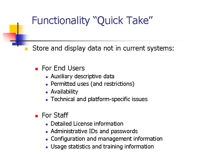 "Functionality ""Quick Take"" n Store and display data not in current systems: n For"