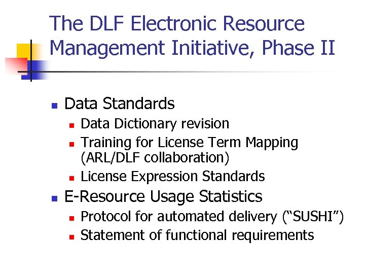 The DLF Electronic Resource Management Initiative, Phase II n Data Standards n n Data