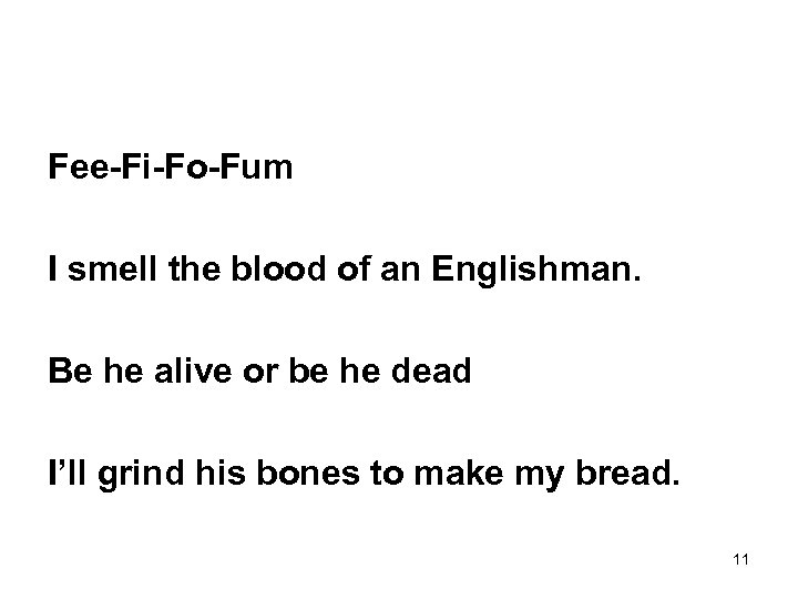 Fee-Fi-Fo-Fum I smell the blood of an Englishman. Be he alive or be he