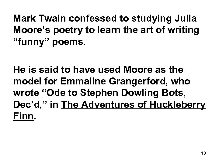 Mark Twain confessed to studying Julia Moore's poetry to learn the art of writing