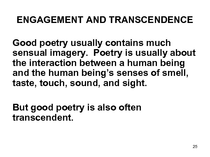 ENGAGEMENT AND TRANSCENDENCE Good poetry usually contains much sensual imagery. Poetry is usually about