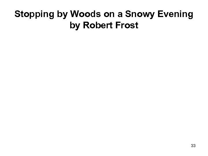 Stopping by Woods on a Snowy Evening by Robert Frost 33
