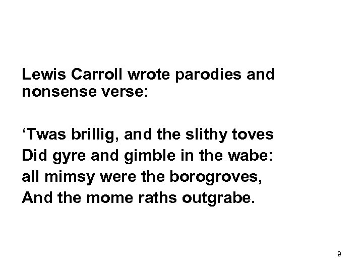 Lewis Carroll wrote parodies and nonsense verse: 'Twas brillig, and the slithy toves Did