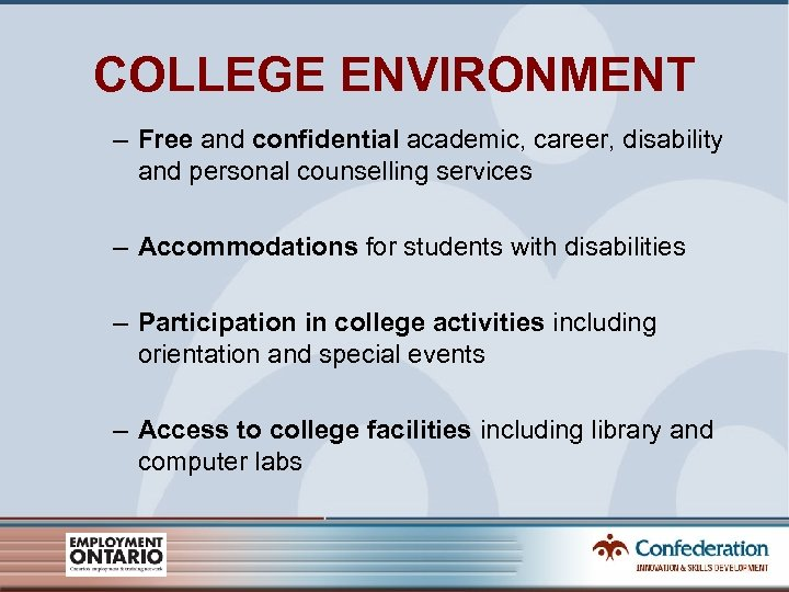 COLLEGE ENVIRONMENT – Free and confidential academic, career, disability and personal counselling services –