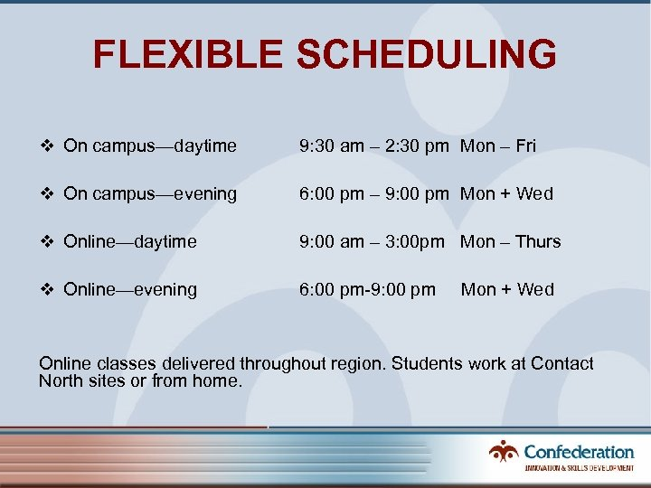 FLEXIBLE SCHEDULING v On campus—daytime 9: 30 am – 2: 30 pm Mon –