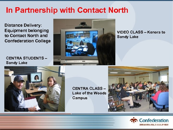 In Partnership with Contact North Distance Delivery: Equipment belonging to Contact North and Confederation