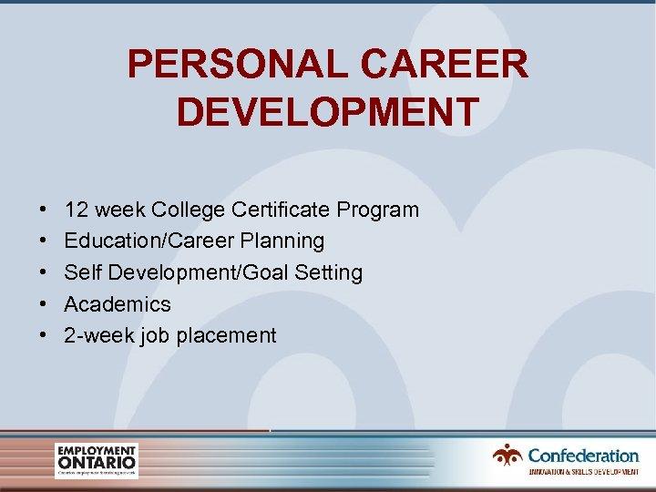 PERSONAL CAREER DEVELOPMENT • • • 12 week College Certificate Program Education/Career Planning Self
