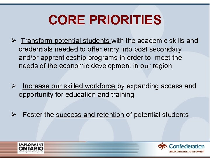 CORE PRIORITIES Ø Transform potential students with the academic skills and credentials needed to